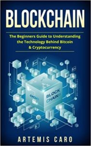 Blockchain- The Beginners Guide To Understanding The Technology Behind Bitcoin & Cryptocurrency (The Future of Money)