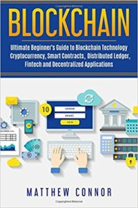 Blockchain- Ultimate Beginner's Guide to Blockchain Technology - Cryptocurrency, Smart Contracts, Distributed Ledger, Fintech and Decentralized Applications