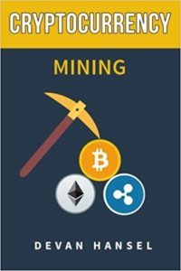 Cryptocurrency Mining: The Complete Guide to Mining Bitcoin, Ethereum and Cryptocurrency (Cryptocurrency and Blockchain) (Volume 5)